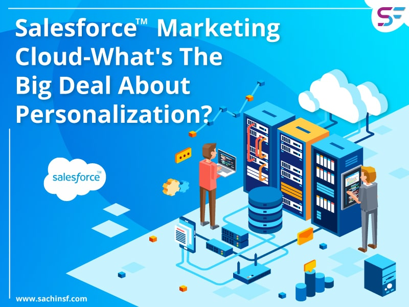 Salesforce Marketing Cloud-What's the big deal about personalization?