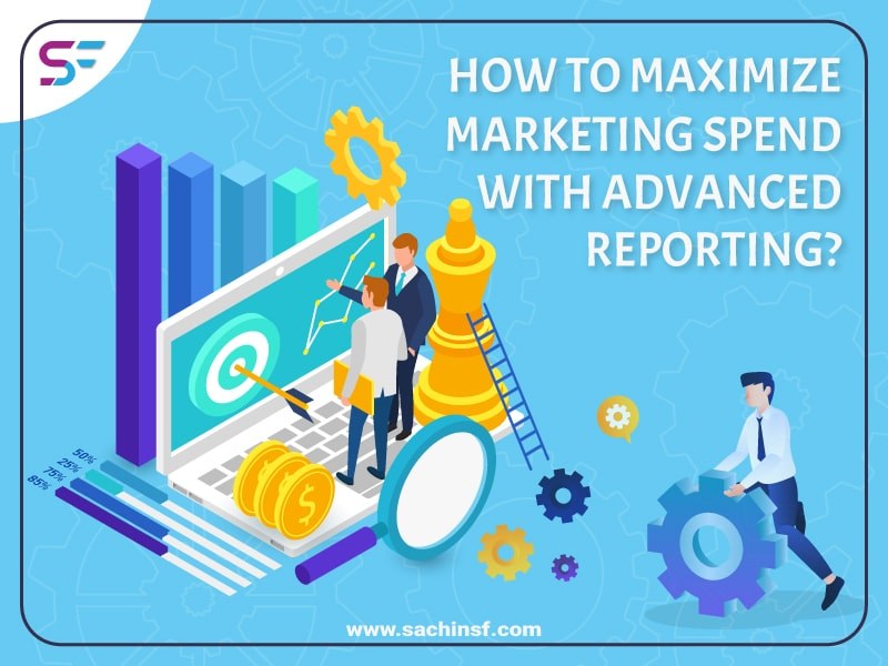 How Marketing Spend Can Be Maximized By Financial Services Marketers With Advanced Reporting?