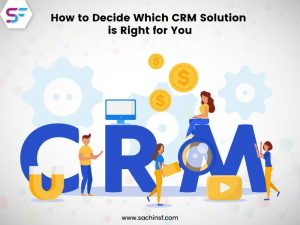 How To Decide Which CRM Solution Is Right For You?