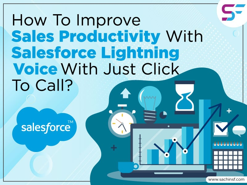 How To Improve Sales Productivity With Salesforce Lightning Voice With Just Click To Call?