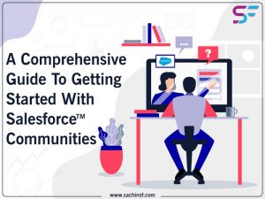 A Comprehensive Guide To Getting Started With Salesforce Communities
