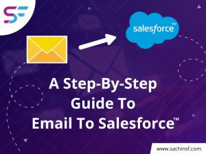 A Step-By-Step Guide To Email To Salesforce