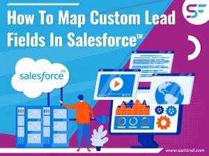 How To Map Custom Lead Fields In Salesforce